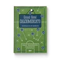 Grand Hotel Calciomercato Kulisy transferów piłkar