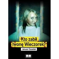 Kto zabił Iwonę Wieczorek? Janusz Szostak