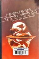 Wieczny Grunwald Szczepan Twardoch