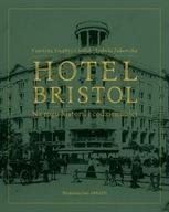 Hotel Bristol Na rogu historii i codzienności Faustyna Toeplitz-Cieślak, Izabela Żukowska