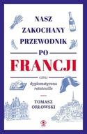 Nasz zakochany przewodnik po Francji czyli dyplomatyczna ratatouille Tomasz Orłowski