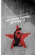Nie będzie żadnej rewolucji Kazimierz Rajnerowicz