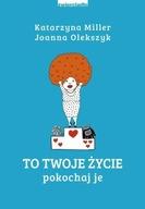 To Twoje życie Joanna Olekszyk, Katarzyna Miller