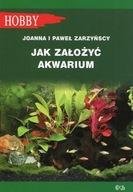 Jak założyć akwarium Joanna Zarzyńska, Paweł Zarzyński