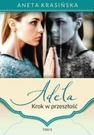 Adela Tom 1 Krok w przeszłość Aneta Krasińska