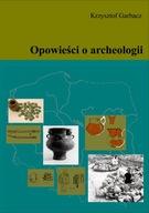 Opowieści o archeologii Krzysztof Garbacz