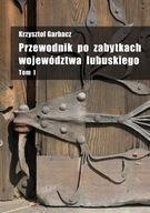 Przewodnik po zabytkach województwa lubuskiego T.1