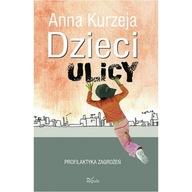 Dzieci ulicy. Profilaktyka zagrożeń Anna Kurzeja