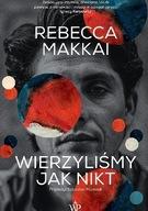 Wierzyliśmy jak nikt Rebecca Makkai