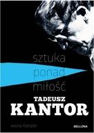 Tadeusz Kantor - sztuka ponad miłość Iwona Kienzler