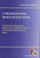Z problematyki resocjalizacyjnej E. Bielicki