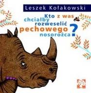 Kto z was chciałby rozweselić pechowego nosorożca? Leszek Kołakowski