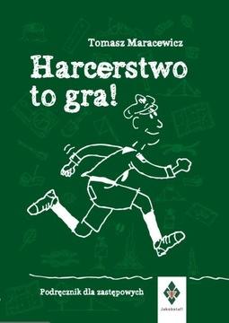 T. Maracewicz HARCERSTWO TO GRA. Dla zastepowych. доставка товаров из Польши и Allegro на русском