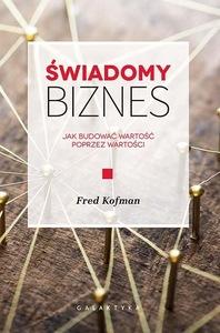 """0b8310f8dbbeb3 """"Świadomy biznes. Jak budować wartość przez wartości"""" Fred Kofman – recenzja"""