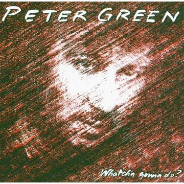 "PETER GREEN-""Watcha Gonna Do ?"" CD"