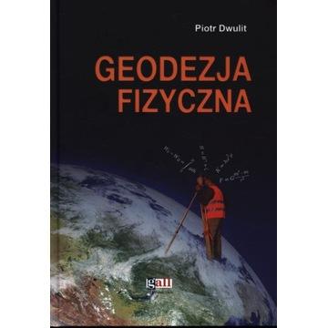 GEODEZJA FIZYCZNA Piotr Dwulit NOWA twarda oprawa