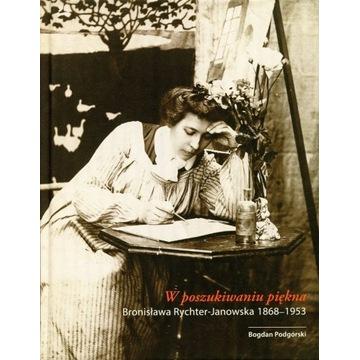 W poszukiwaniu piękna. Bronisława Rychter-Janowska