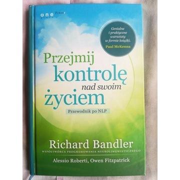 Przejmij kontrolę nad swoim życiem R. Bandler