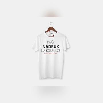 Koszulka z WŁASNYM NADRUKIEM/ZDJĘCIEM/NAPISEM