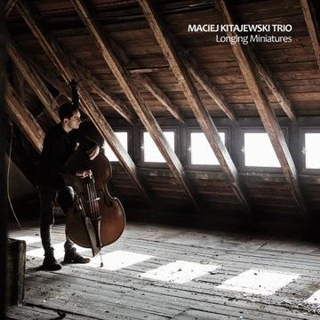 Longing Miniatures - Maciej Kitajewski Trio