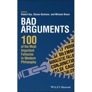 Bad Arguments: 100 of the Most Important Fallacies