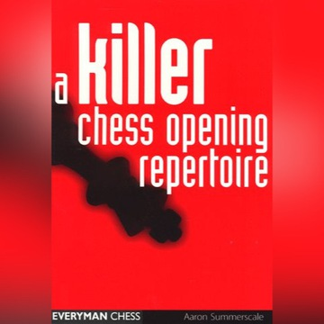 A Killer Chess Opening Repertoire. A. Summerscale