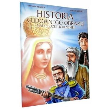 HISTORIA CUDOWNEGO OBRAZU MATKI BOŻEJ LICHEŃSKIEJ