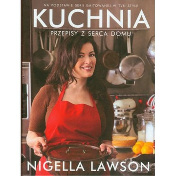 Nigella Lawson - Kuchnia. Przepisy z serca domu.