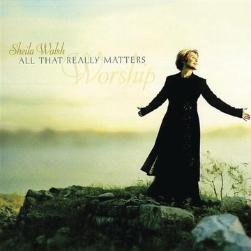 Sheila Walsh - All That Really Matters