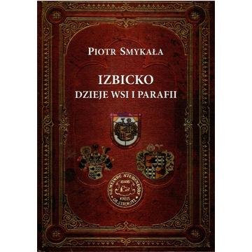 IZBICKO-DZIEJE WSI I PARAFII,P.SMYKAŁA 2015