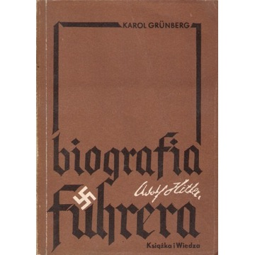 Karol Grunberg - Adolf Hitler. Biografia Fuhrera