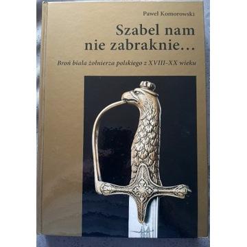 SZABEL NAM NIE ZABRAKNIE Paweł Komorowski