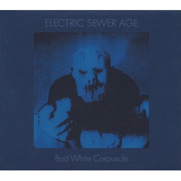 ELECTRIC SEWER AGE - Bad White Corpuscle