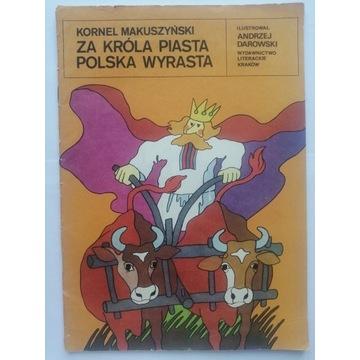Kornel Makuszyński: Za króla Piasta Polska wyrasta