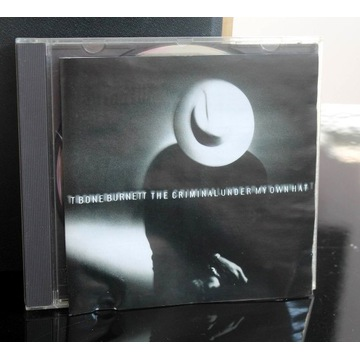 T Bone Burnett / The Criminal Under My Own Hat CD