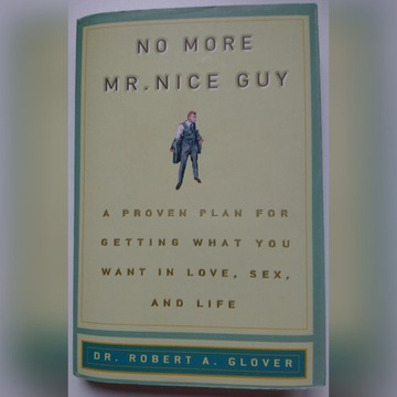 No More Mr. Nice Guy Dr. Robert A. Glover