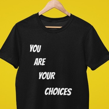 Koszulka T-SHIRT YOU ARE YOUR CHOICES
