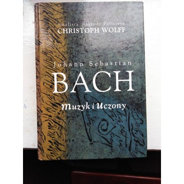 J.S. Bach Muzyk i uczony Książka Christopher Wolff