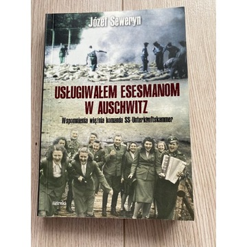 Józef Seweryn Usługiwałem esesmanom w Auschwitz