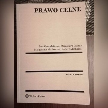 Prawo celne - Gwardzińska i wsp. Wolters Kluwer