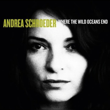 "Andrea Schroeder ""Where The Wild Oceans End"" [CD]"