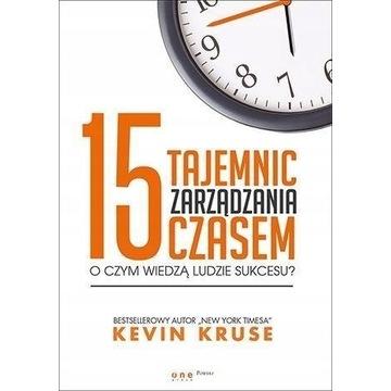 15 tajemnic zarządzania czasem - Kevin Kruse