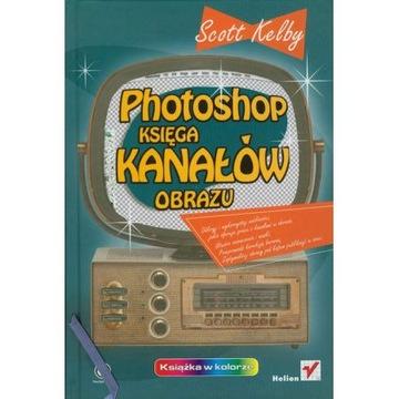 Photoshop księga kanałów obrazu - Scott Kelby