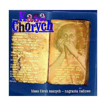 Kasa Chorych - Blues córek naszych 2006 Skibiński
