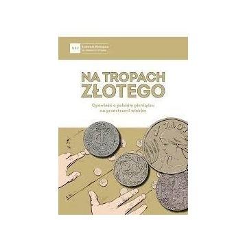 Na tropach złotego. Historia polskiego pieniądza!!