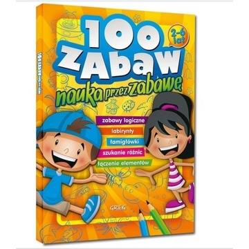 100 ZABAW NAUKA PRZEZ ZABAWĘ 2-6 LAT ŁAMIGŁÓWKI