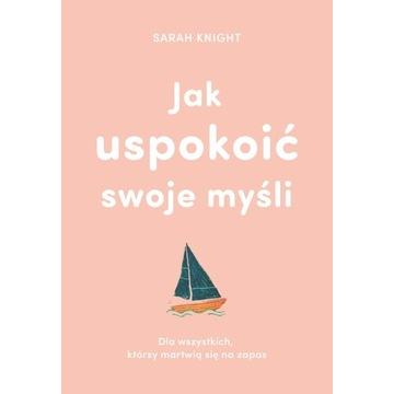 Jak uspokoić swoje myśli Sara Knight