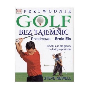 Golf bez tajemnic. Przewodnik.Steve Newell