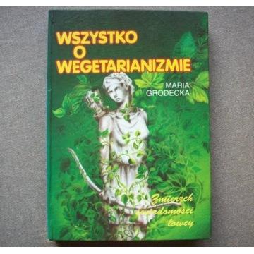 Wszystko o wegetarianizmie - M. Grodecka