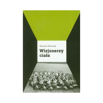 Wizjonerzy ciała - Wojciech Klimczyk